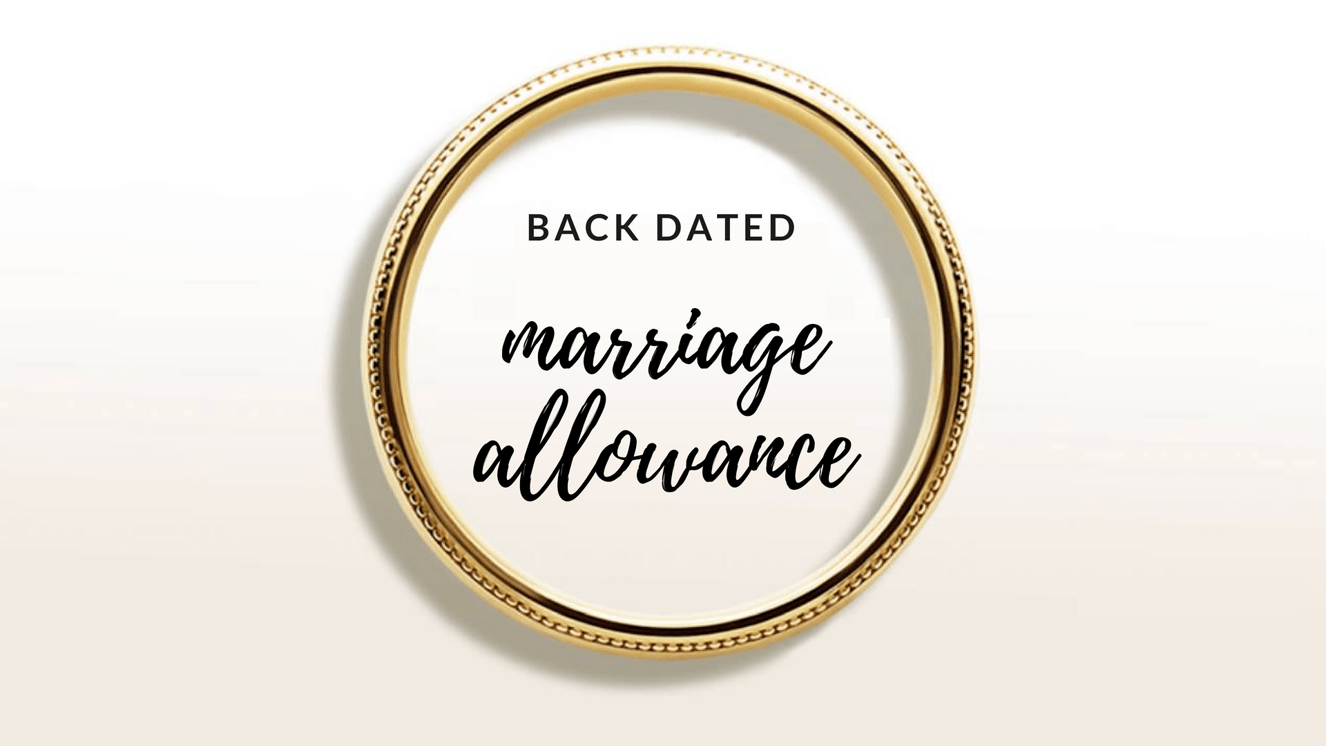 MARRIAGE ALLOWANCE BACKDATED UP TO 4 YEARS